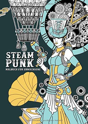 Steampunk - Malbuch für Erwachsene: Malbuch für Erwachsene | 20er Jahre Gothic Punk Mechanik | Wunderschöne Retro...